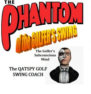 The Phantom of the golf swing fundalmentals, the subconscious mind