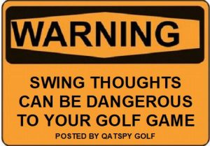 WARNING- Swing thoughts can be dangerous to your golf game